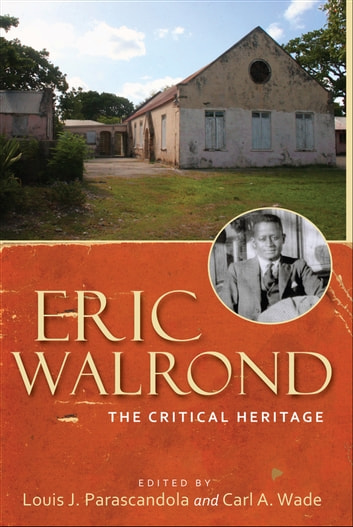 Eric Walrond: The Critical Heritage ebook by Louis J. Parascandola and Carl A. Wade