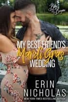 My Best Friend's Mardi Gras Wedding eBook by Erin Nicholas