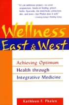 Wellness East & West ebook by Kathleen F. Phalen