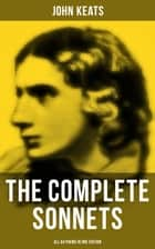 The Complete Sonnets of John Keats - All 64 Poems in One Edition ebook by John Keats