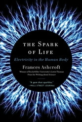 The Spark of Life: Electricity in the Human Body ebook by Frances Ashcroft