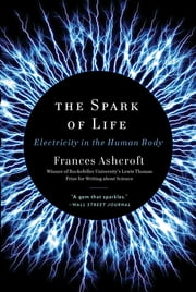 The Spark of Life: Electricity in the Human Body ebook by Kobo.Web.Store.Products.Fields.ContributorFieldViewModel