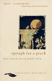 Epitaph for a Peach - Four Seasons on My Family Farm ebook by David M. Masumoto