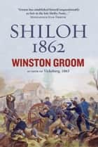 Shiloh, 1862 ebook by Winston Groom
