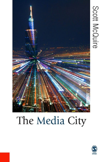 The Media City - Media, Architecture and Urban Space ebook by Dr Scott McQuire