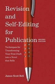 Revision and Self Editing for Publication - Techniques for Transforming Your First Draft into a Novel that Sells ebook by James Scott Bell