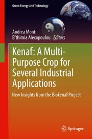 Kenaf: A Multi-Purpose Crop for Several Industrial Applications - New insights from the Biokenaf Project ebook by Andrea Monti, Efthimia Alexopoulou