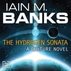 The Hydrogen Sonata - A Culture Novel audiobook by Iain M. Banks