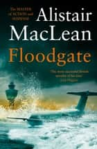 Floodgate ebook by Alistair MacLean