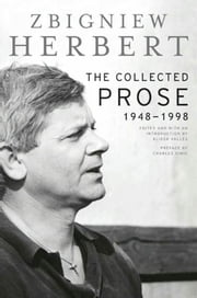 The Collected Prose - 1948-1998 ebook by Zbigniew Herbert