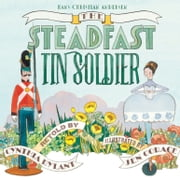 The Steadfast Tin Soldier ebook by Hans Christian Andersen,Cynthia Rylant,Jen Corace