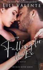 Falling for the Ex ebook by Lili Valente