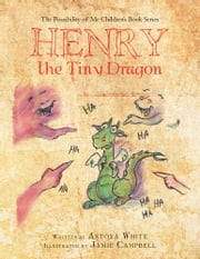 The Possibility of Me Children's Book Series - Henry the Tiny Dragon ebook by Antoya White