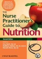 The Nurse Practitioner's Guide to Nutrition ebook by Lisa Hark,Kathleen Ashton,Darwin Deen