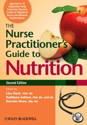The Nurse Practitioner's Guide to Nutrition ebook by Lisa Hark, Kathleen Ashton, Darwin Deen