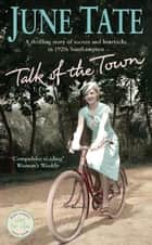 Talk of the Town - A thrilling 1920s saga of secrets and heartache ebook by June Tate