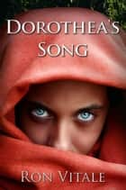 Dorothea's Song ebook by Ron Vitale