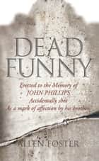 Dead Funny – The Little Book of Irish Grave Humour: Curious Irish Gravestone Inscriptions ebook by Allen Foster