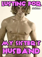 Lusting For My Sister's Husband ebook by Kaitlyn Ashton