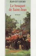 Le bouquet de Saint-Jean - Tome 3 ebook by Jean-Guy SOUMY