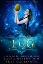 Inside the Egg - A Seven Wardens Story ebook by Skye MacKinnon, Laura Greenwood