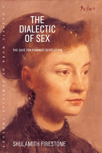 The Dialectic of Sex - The Case for Feminist Revolution ebook by Shulamith Firestone