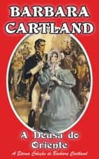 A Deusa do Oriente ebook by Barbara Cartland