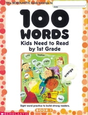 100 Words Kids Need to Read by 1st Grade: Sight Word Practice to Build Strong Readers ebook by Cooper, Terry