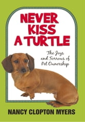 NEVER KISS A TURTLE - The Joys and Sorrows of Pet Ownership ebook by NANCY CLOPTON  MYERS