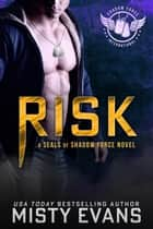 Risk - SEALs of Shadow Force, Book 7 ebook by Misty Evans
