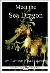 Meet the Sea Dragon: A 15-Minute Book for Early Readers ebook by Caitlind L. Alexander