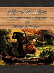 Alice Wilde: The Raftman's Daughter ebook by Metta V. Victor