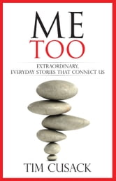 Me Too - Extraordinary Everyday Stories That Connect Us ebook by Tim Cusack