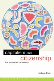 Capitalism and Citizenship - The Impossible Partnership ebook by Kathryn Dean
