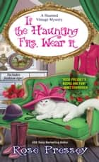 If the Haunting Fits, Wear It ebook by Rose Pressey