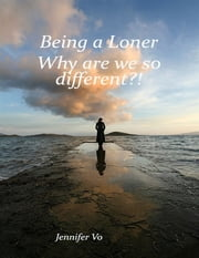 Being a Loner: Why Are We So Different? ebook by Vo Thi Quynh Yen