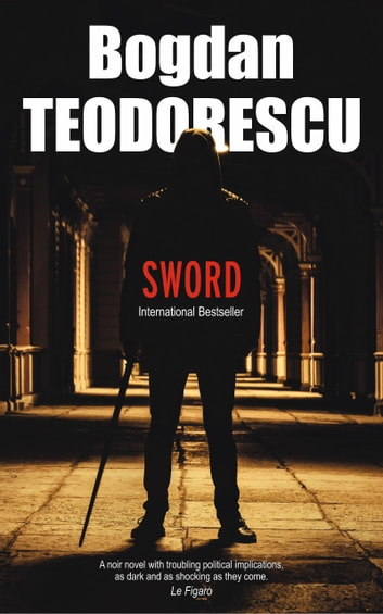 Sword - 'As dark and as shocking as they come' – Le Figaro ebook by Bogdan Teodorescu