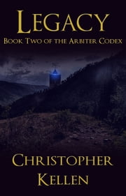 Legacy - Book Two of the Arbiter Codex ebook by Christopher Kellen