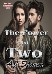 The Power of Two - Dark Stranger's Trilogy, #3 ebook by AJ Storm