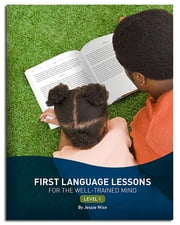 First Language Lessons for the Well-Trained Mind: Level 1 (Second Edition) (First Language Lessons) ebook by Jessie Wise