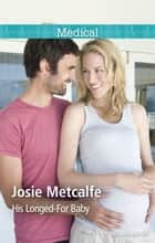 His Longed-For Baby ebook by Josie Metcalfe