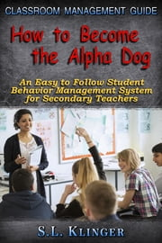 How to Become the Alpha Dog: Classroom Management Guide ebook by S. L. Klinger