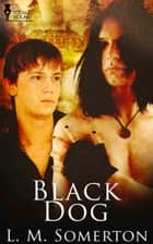Black Dog ebook by LM Somerton