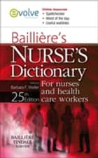 Bailliere's Nurses' Dictionary E-Book - for Nurses and Health Care Workers ebook by Barbara F. Weller, BA, MSc,...