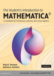 The Student's Introduction to MATHEMATICA ® - A Handbook for Precalculus, Calculus, and Linear Algebra ebook by Bruce F. Torrence,Eve A. Torrence