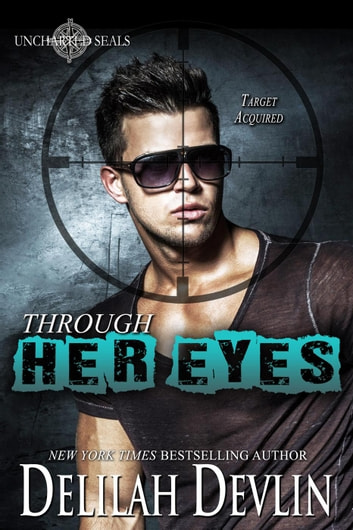 Through Her Eyes - Uncharted SEALs, #3 ebook by Delilah Devlin