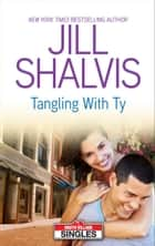Tangling With Ty (Mills & Boon M&B) ekitaplar by Jill Shalvis