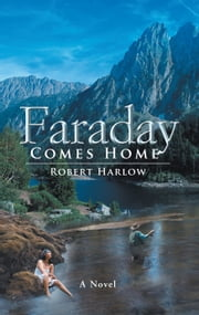 FARADAY COMES HOME - A NOVEL ebook by Robert Harlow