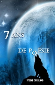 7 ans de poésie ebook by Steeve Charland