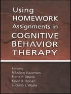 Using Homework Assignments in Cognitive Behavior Therapy ebook by Nikolaos Kazantzis, Frank P. Deane, Kevin R. Ronan,...